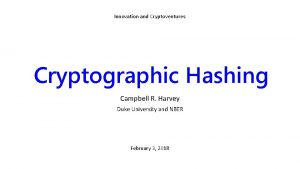Innovation and Cryptoventures Cryptographic Hashing Campbell R Harvey