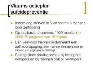 Vlaams actieplan sucidepreventie n n n Iedere dag