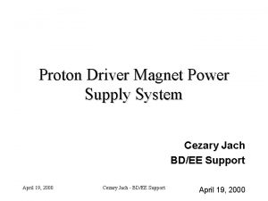 Proton Driver Magnet Power Supply System Cezary Jach