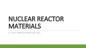 NUCLEAR REACTOR MATERIALS 3 LIGHT WATER REACTOR FUEL