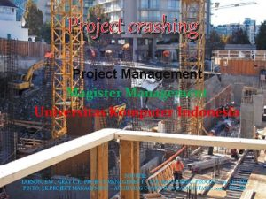 Project crashing Project Management Magister Management Universitas Komputer