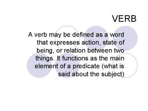 VERB A verb may be defined as a
