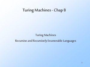 Turing Machines Chap 8 Turing Machines Recursive and