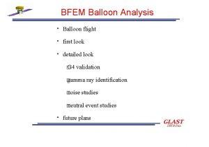 BFEM Balloon Analysis Balloon flight first look detailed