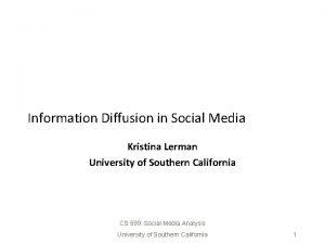 Information Diffusion in Social Media Kristina Lerman University