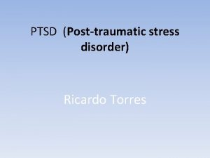 PTSD Posttraumatic stress disorder Ricardo Torres PTSD Disorder