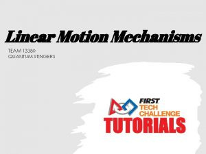 Linear Motion Mechanisms TEAM 13380 QUANTUM STINGERS Linear