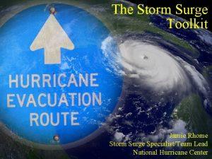 The Storm Surge Toolkit Jamie Rhome Storm Surge
