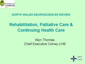 NORTH WALES NEUROSCIENCES REVIEW Rehabilitation Palliative Care Continuing
