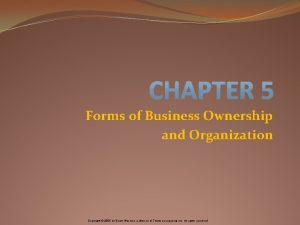 Forms of Business Ownership and Organization Copyright 2005
