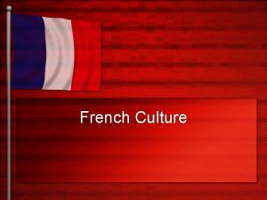 French Culture What is Culture Culture consists of