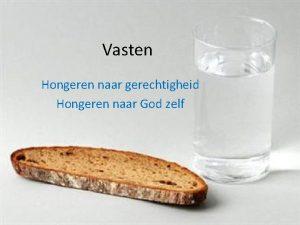 Vasten Hongeren naar gerechtigheid Hongeren naar God zelf