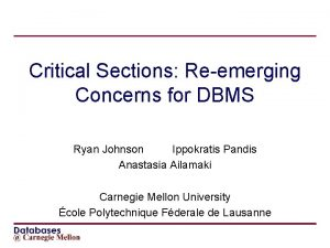 Critical Sections Reemerging Concerns for DBMS Ryan Johnson