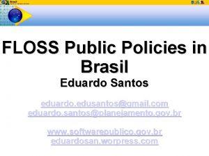 FLOSS Public Policies in Brasil Eduardo Santos eduardo