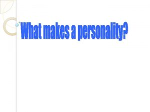 Personality is a set of qualities that make