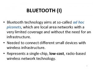 BLUETOOTH I Bluetooth technology aims at socalled ad