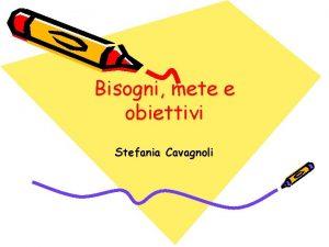 Bisogni mete e obiettivi Stefania Cavagnoli Bisogni comunicativi