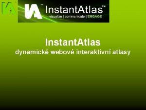Instant Atlas dynamick webov interaktivn atlasy Instant Atlas