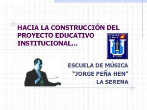 HACIA LA CONSTRUCCIN DEL PROYECTO EDUCATIVO INSTITUCIONAL ESCUELA