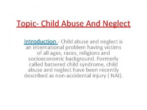 Topic Child Abuse And Neglect Introduction Child abuse