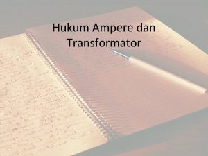 Hukum Ampere dan Transformator Hukum ampere Arus listrik