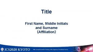 Title First Name Middle Initials and Surname Affiliation