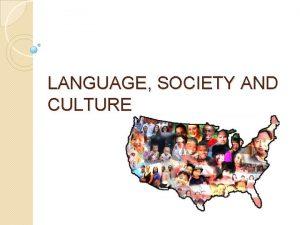 LANGUAGE SOCIETY AND CULTURE Society SOCIOLINGUISTICS Language Sociology