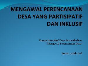 MENGAWAL PERENCANAAN DESA YANG PARTISIPATIF DAN INKLUSIF Forum