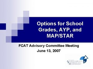 Options for School Grades AYP and MAPSTAR FCAT