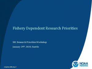 Fishery Dependent Research Priorities SSC Research Priorities Workshop