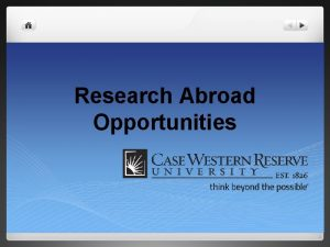 Research Abroad Opportunities Research Abroad Opportunities Table of