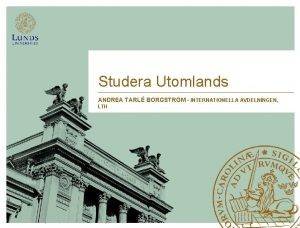 Studera Utomlands ANDREA TARL BORGSTRM INTERNATIONELLA AVDELNINGEN LTH