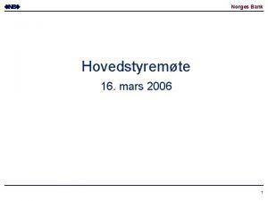 Norges Bank Hovedstyremte 16 mars 2006 1 Norges