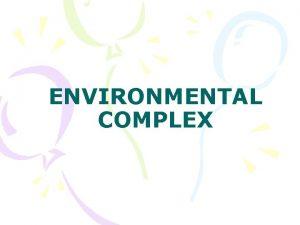 ENVIRONMENTAL COMPLEX KOMPLEKS LINGKUNGAN LINGKUNGAN SEBAGAI SEBUAH KOMPLEKS