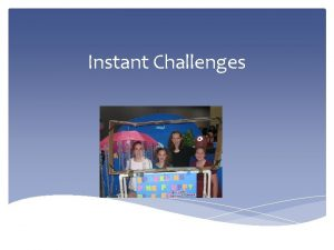 Instant Challenges Why ICs Instant Challenges Integral Part