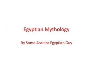 Egyptian Mythology By Some Ancient Egyptian Guy Mummification