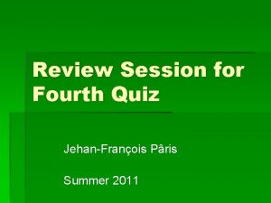 Review Session for Fourth Quiz JehanFranois Pris Summer