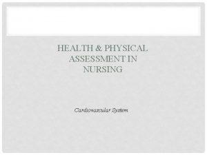 HEALTH PHYSICAL ASSESSMENT IN NURSING Cardiovascular System CARDIOVASCULAR