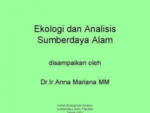 Ekologi dan Analisis Sumberdaya Alam disampaikan oleh Dr