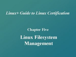 Linux Guide to Linux Certification Chapter Five Linux