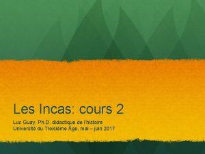 Les Incas cours 2 Luc Guay Ph D