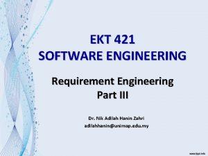 EKT 421 SOFTWARE ENGINEERING Requirement Engineering Part III