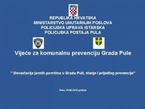 REPUBLIKA HRVATSKA MINISTARSTVO UNUTARNJIH POSLOVA POLICIJSKA UPRAVA ISTARSKA