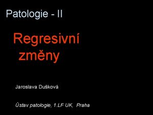 Patologie II Regresivn zmny Jaroslava Dukov stav patologie