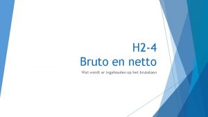 H 2 4 Bruto en netto Wat wordt