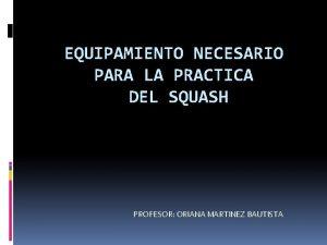 EQUIPAMIENTO NECESARIO PARA LA PRACTICA DEL SQUASH PROFESOR