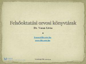 Felsoktatsi orvosi knyvtrak Dr Vasas Lvia lvasaslib sote