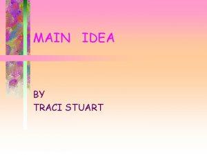 MAIN IDEA BY TRACI STUART Main Idea What