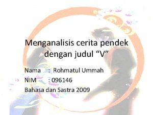 Menganalisis cerita pendek dengan judul V Nama Rohmatul