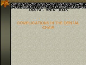 DENTAL ANESTHESIA COMPLICATIONS IN THE DENTAL CHAIR Dental